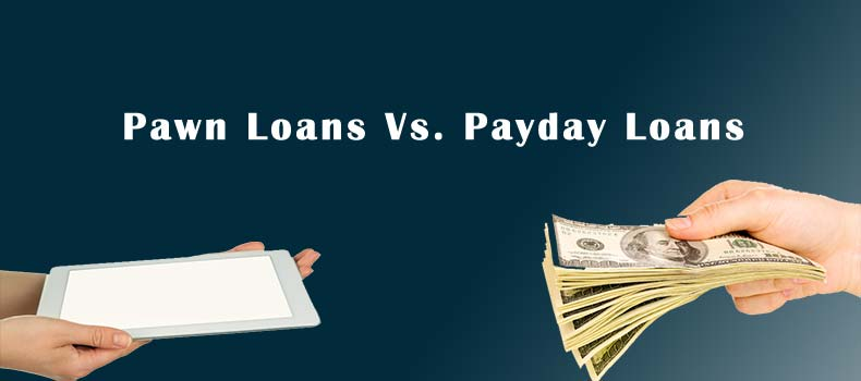 Pawn Loans Vs. Payday Loans: What You Need to Know