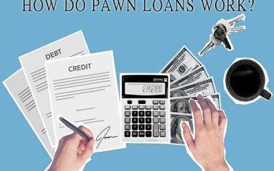 How Do Pawn Loans Work? A Guide to Pawn Shop Loans