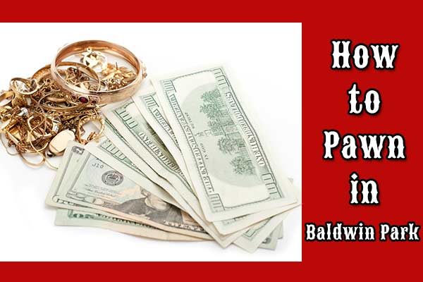 How to Pawn in Baldwin Park