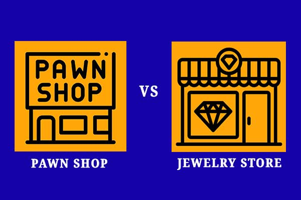 Pawn Shop VS Jewelry Store – Where Will You Find the Best Deal?